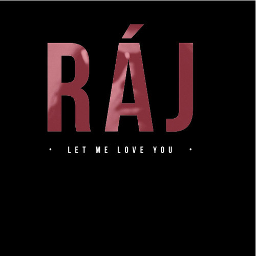 Raj - Let Me Love You