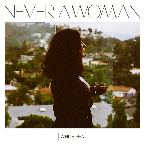 Never A Woman - White Sea